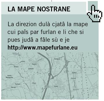 La direzion dulà cjatâ la mape cui paîs par furlan e li che si pues judâ a fâle sù e je  http://www.mapefurlane.eu
